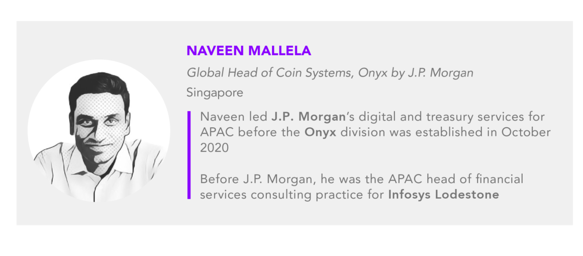 Navenn Mallela Global Head of Coin Systems, Onyx by J.P. Morgan